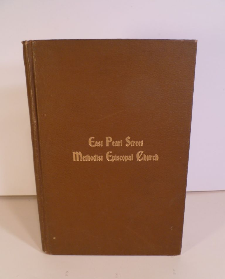 A History of the East Pearl Street Methodist Episscopal Church and Sunday School. Withe Annual Reports for 1898-9 and a Directory. Eugene C. Hill.