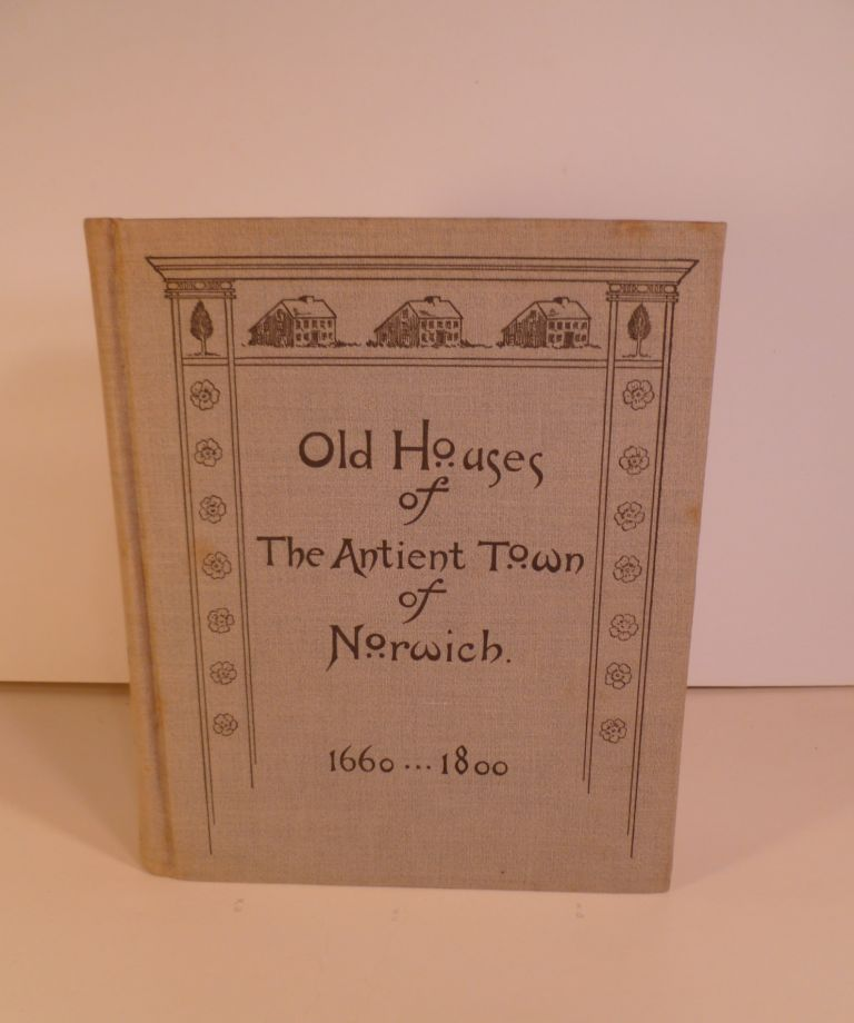 Old Houses of the Antient Town of Norwich 1660-1800. w/maps, Illustrations, Portraits & Genealogies. Mary E. Perkins.