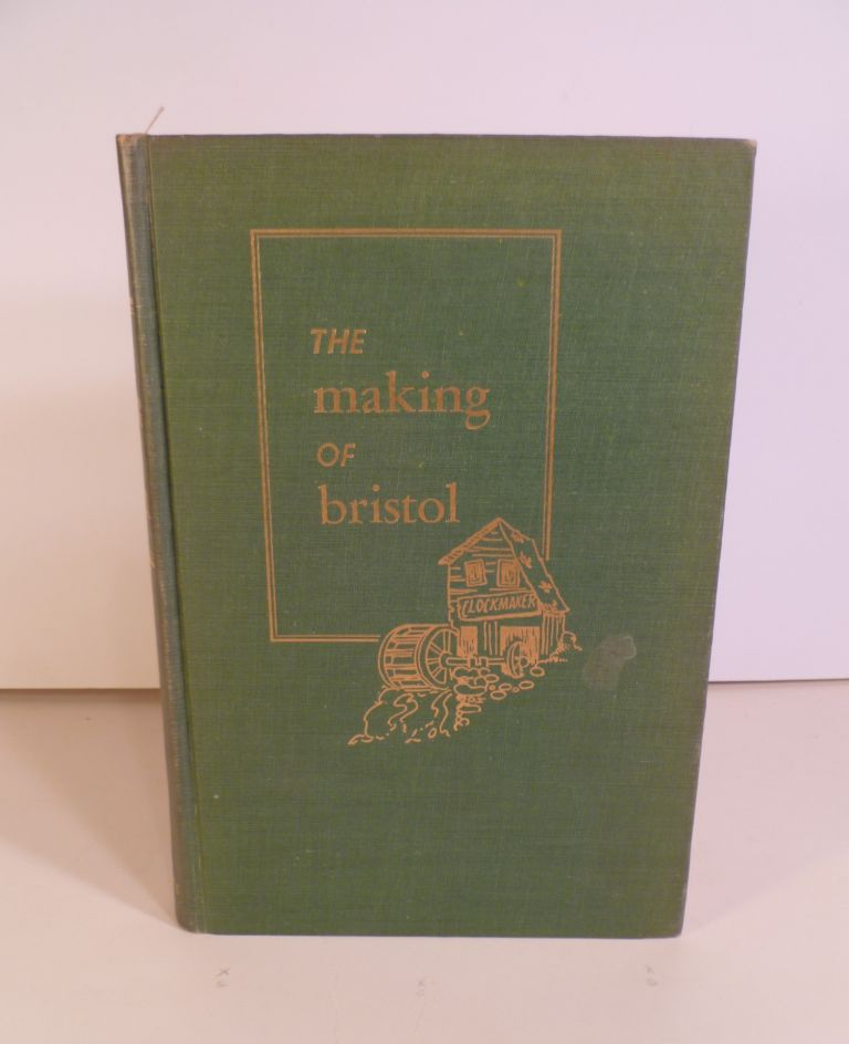 The Making of Bristol. Lucius M. Boltwood.