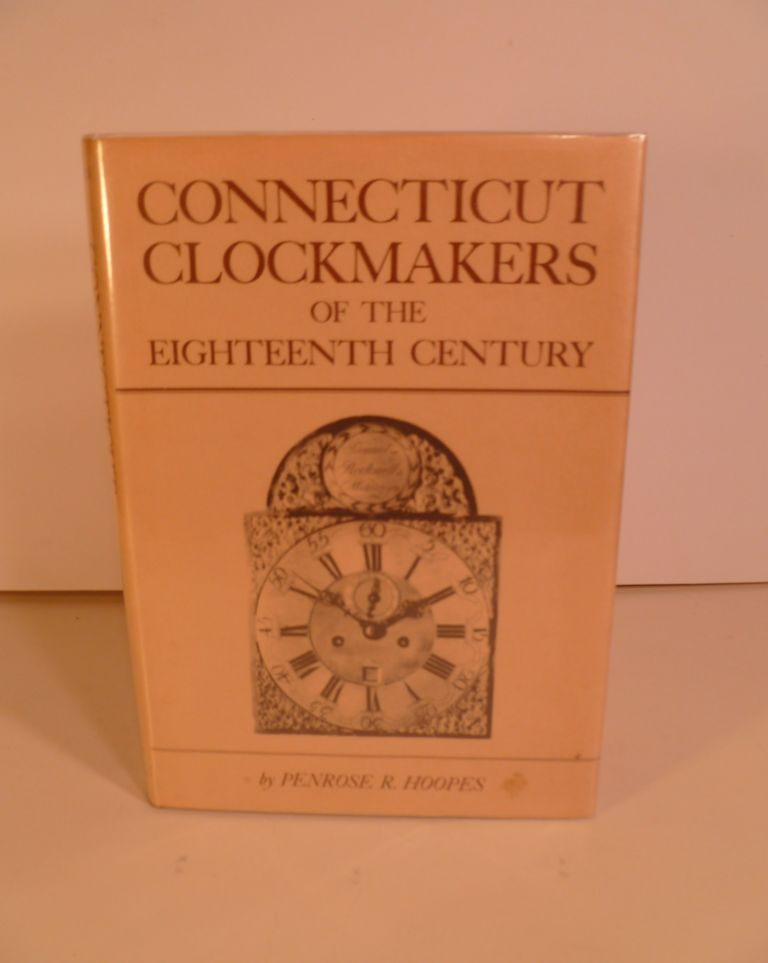 Connecticut Clockmakers of the Eighteenth Century. Penrose R. Hoopes.
