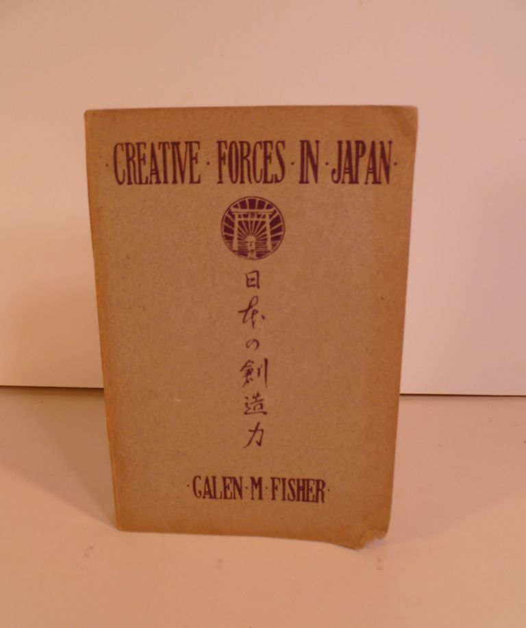 Creative Forces In Japan. Galen M. Fisher.