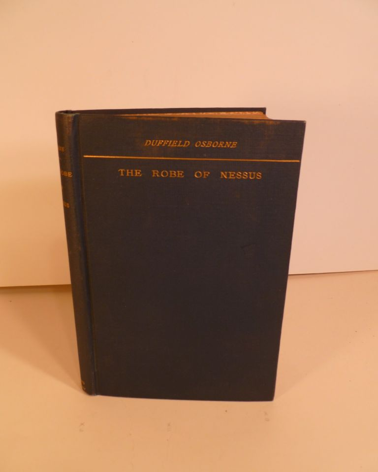 The Robe of Nessus. An Historical Romance. Duffield Osborne.