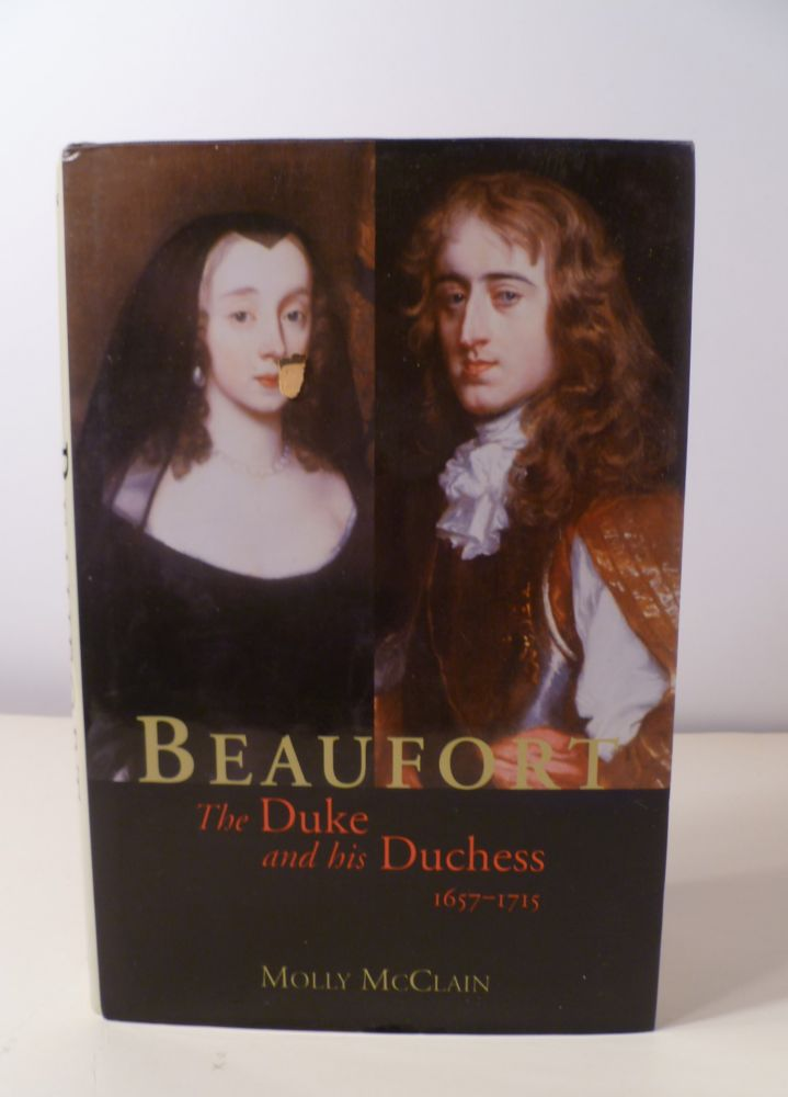 BEAUFORT ; The Duke and His Dutches 1657-1715. Molly McClain.