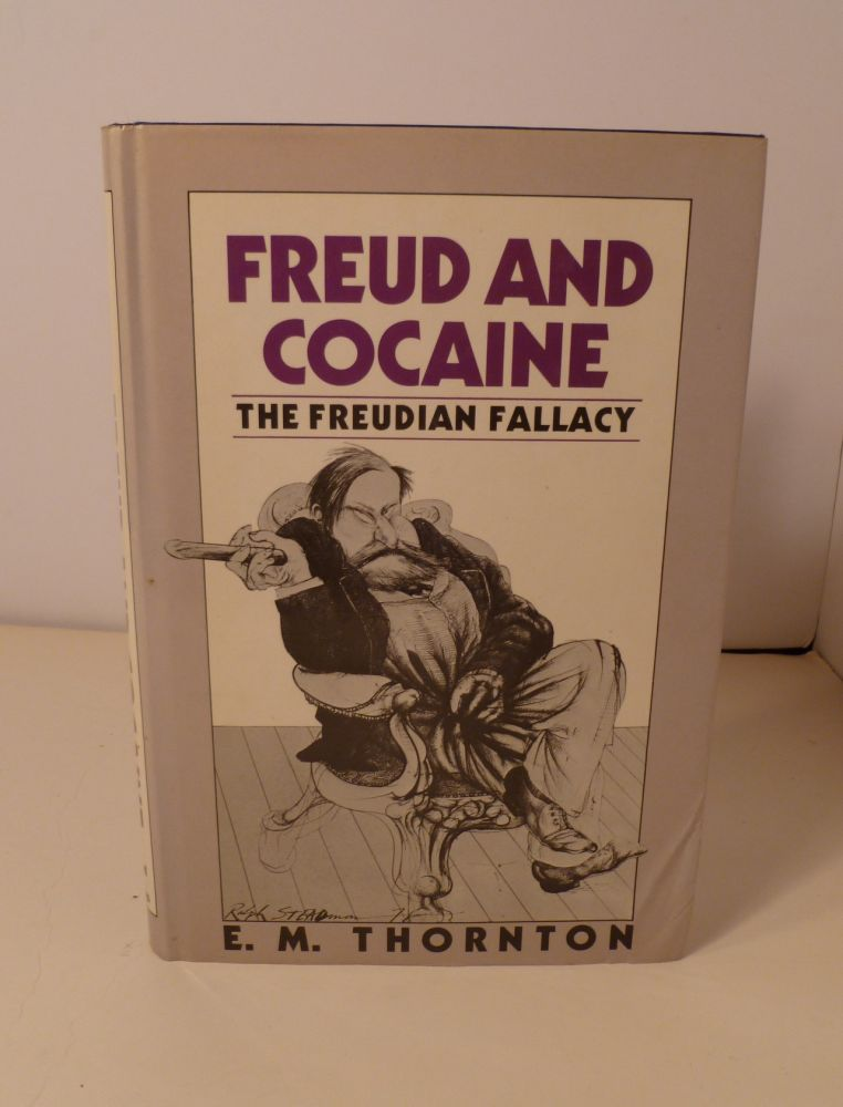Freud And Cocaine : The Freudian Fallacy. E. M. Thornton.