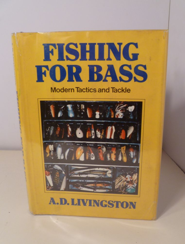 Fishing For Bass: Modern Tactics and Tackle. A. D. Livingston.