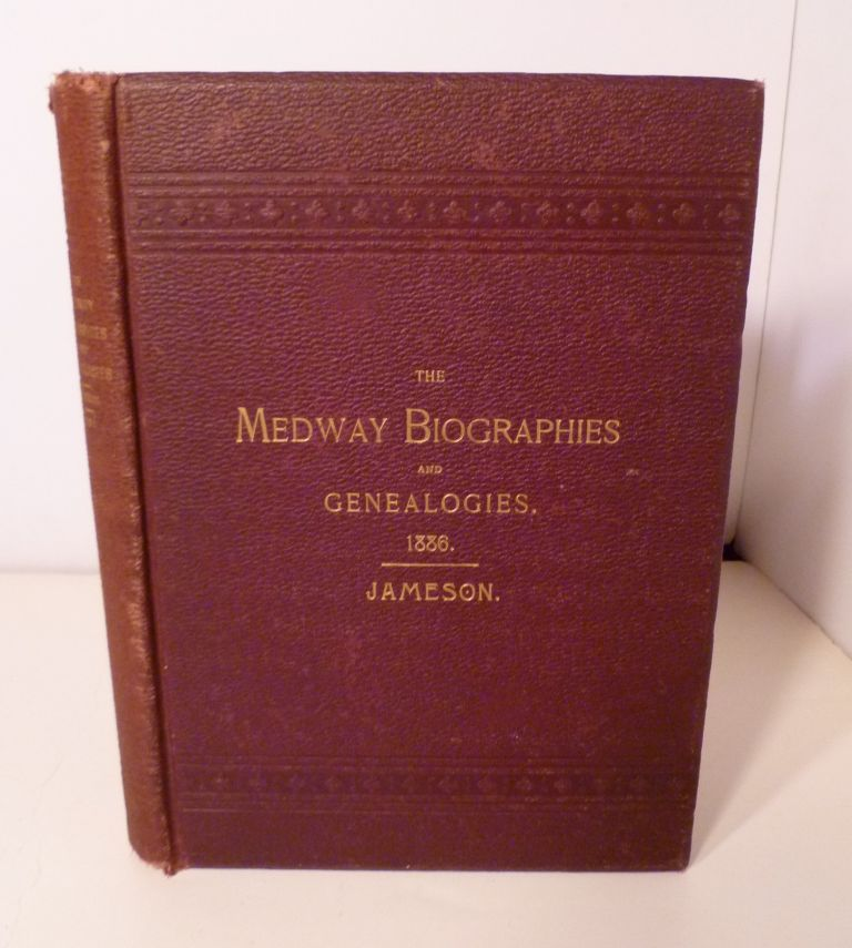 The Biographical Sketches of Prominent Persons, and The Genealogical Records of Many Early and Other Families in Medway, Mass. 1713 - 1886. E. O. Jameson.