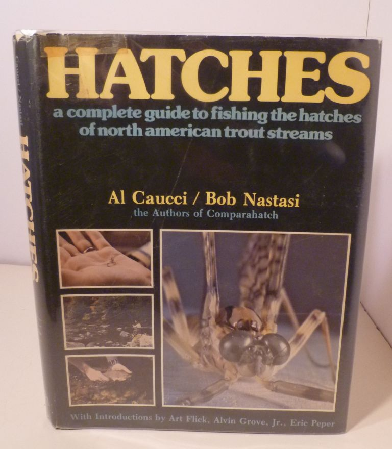 Hatches. A Complete Guide To Fishing The Hatches Of North American Trout Streams. Al Caucci, Bob Nastasi.