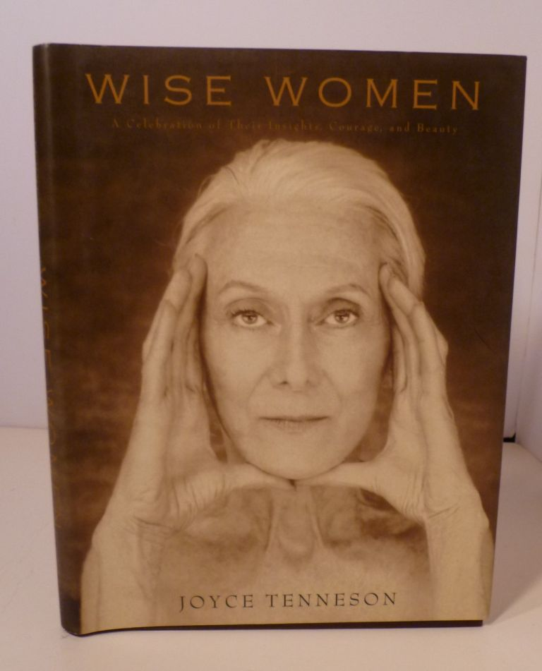WISE WOMAN; A Celebration Of Their Insights, Courage, And Beaty. Joyce Tenneson.