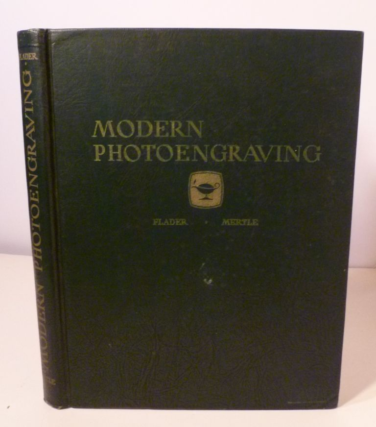 Modern Photoengraving. A Practical Textbook On Latest American Procedures. Louis Flader, J. S. Mertle.