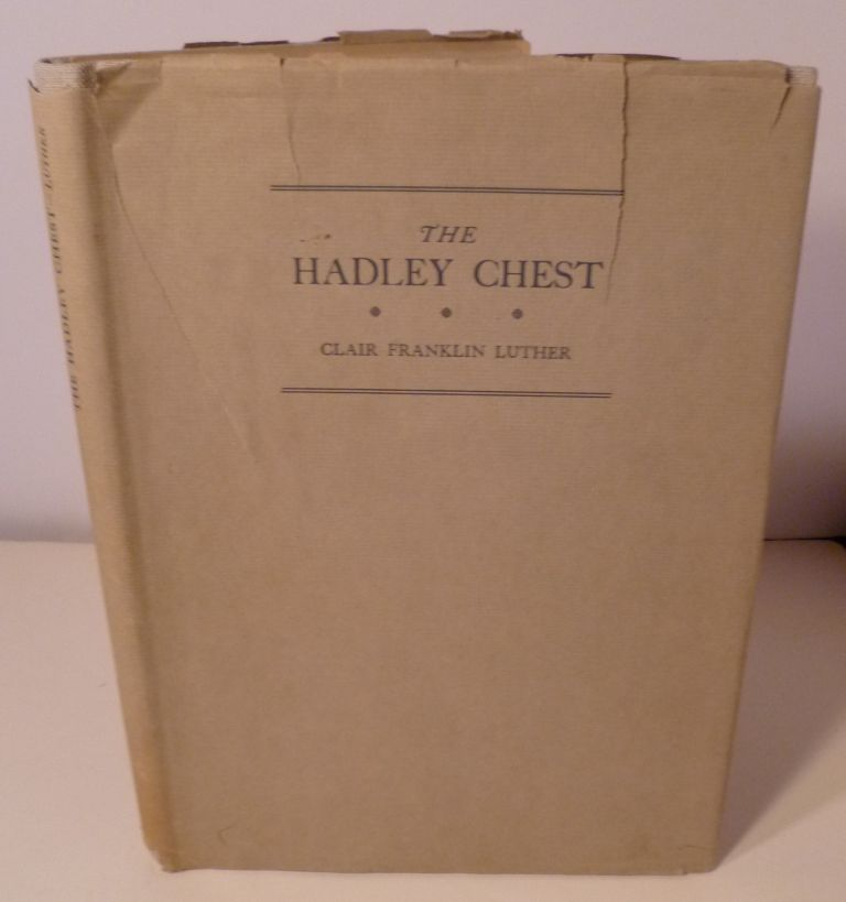 THE HADLEY CHEST. Clair Franklin Luther.