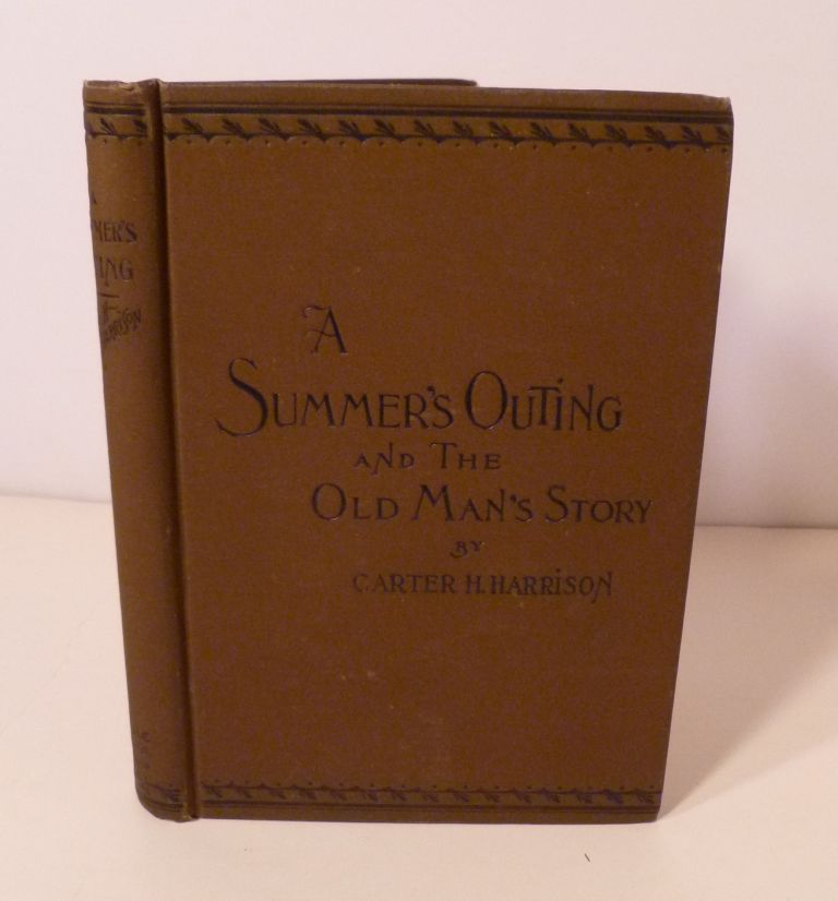 A SUMMER'S OUTING AND THE OLD MAN'S STORY. Carter H. Harrison.