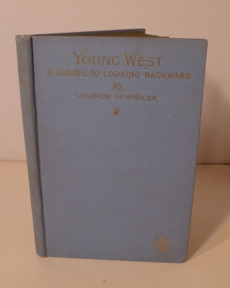 YOUNG WEST: A Sequel to Edward Bellamy's Celebrated Novel LOOKING BACKWARD. Solomon Schindler.