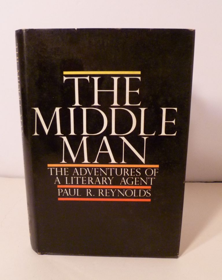 THE MIDDLE MAN: The Adventures of Literary Agent. Paul R. Reynolds.