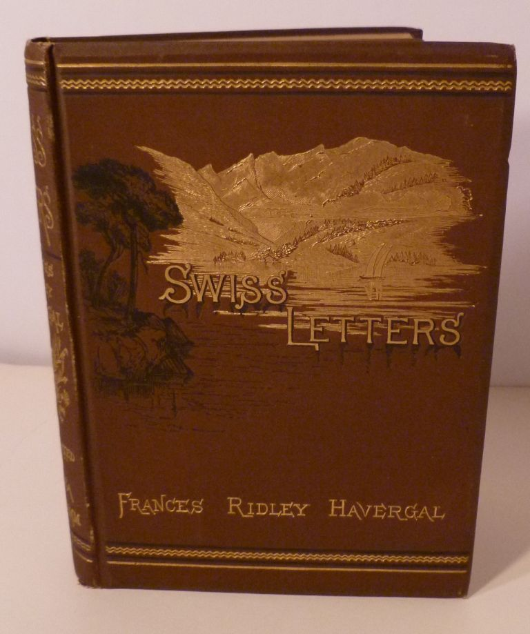 SWISS LETTERS and ALPINE POEMS. Frances Ridley Havergal.