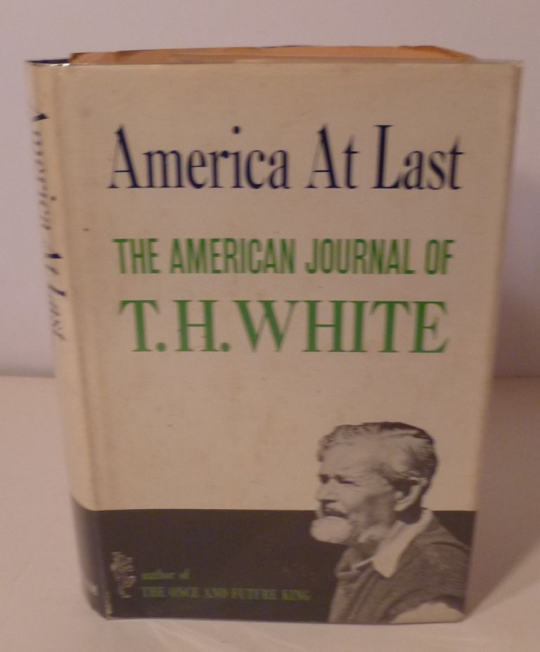 America At Last. The American Journal Of T. H. White. With an Introduction By David Garnett. T. H. White.