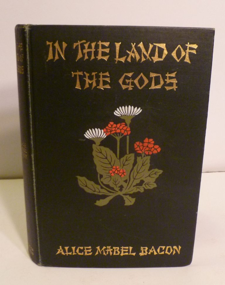 IN THE LAND OF THE GODS. Some Stories of Japan. Alica Mabel Bacon.