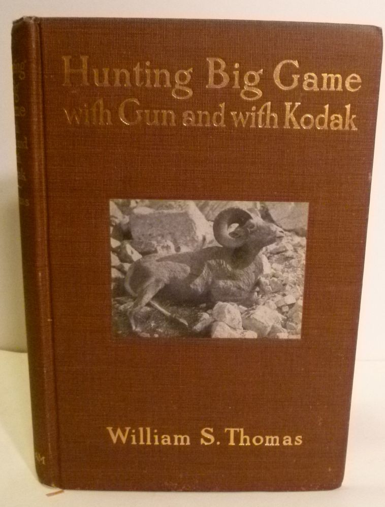 Hunting Big Game with Gun and with Kodak. William S. Thomas.