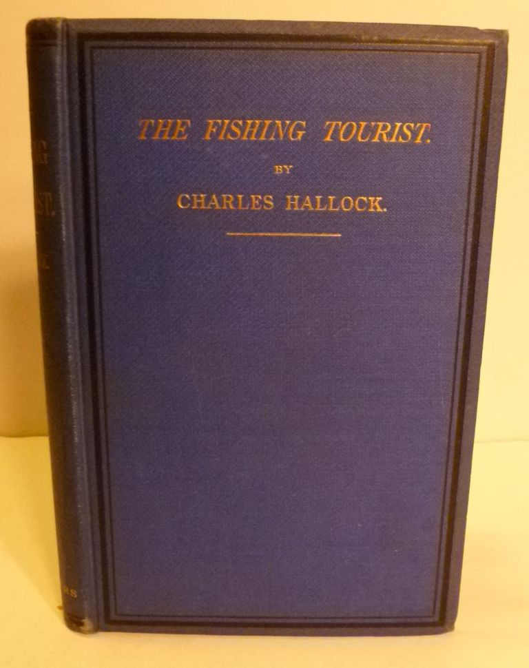 The Fishing Tourist: Angler's Guide and Reference Book. Charles Hallock.