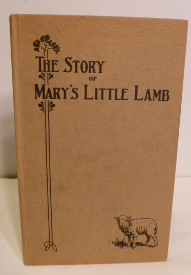The Story of Mary and Her Little Lamb as Told By Mary and Her Neighbors and Friends. To Which is Added a Critical Analysis of the Poem.