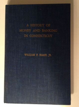 A History Of Money And Banking In Connecticut. William F. Hasse, Jr