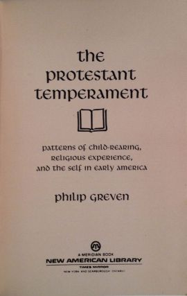 The Protestant Temperament. Patterns Of Child-Rearing, Religious Experience, And The Self In Early America