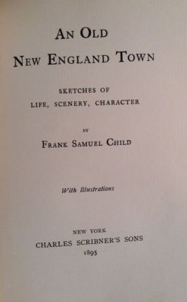 An Old New England Town. Sketches Of Life, Scenery, Character