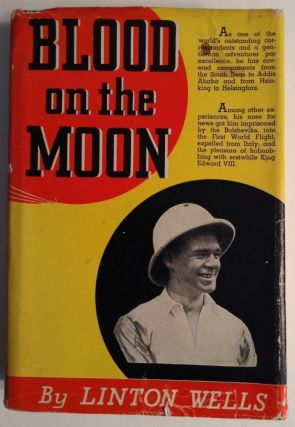 Blood On The Moon. The Autobiography of Linton Wells. Linton Wells