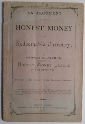An Argument In Favor Of Honest Money And Redeemable Currency. Thomas M. Nichol