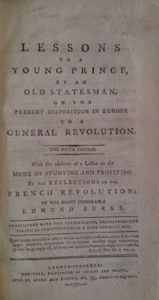 Lessons To A Young Prince By An Old Statesman On The Present Disposition In Europe To A General Revolution....