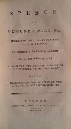 Speech of Edmund Burke, Esq....On Preseenting...A Plan For The Better Security Of The Independence Of Parliament, And The Oeconomical Reformation Of The Civil And Other Establishments