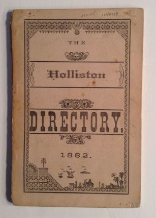 The Holliston Directory . A Complete Index To The Citizens, And Places Of Residence....And...