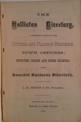 The Holliston Directory . A Complete Index To The Citizens, And Places Of Residence....And Gerneral Business Directory.