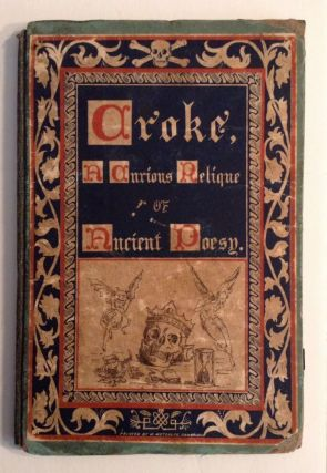 Croke. A Curious Relique Of Ancient Poetry To Which Is Added A Short Memoir Of John Beaugaphlyns,...