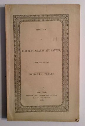 History of Simsbury, Granby And Canton From 1642 To 1845. Noah A. Phelps