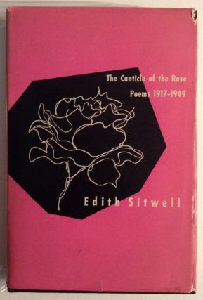 The Canticle of the Rose. Poems 1917 - 1949. Edith Sitwell.