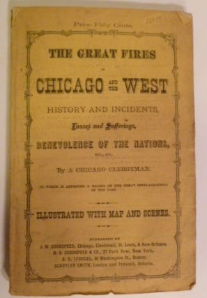 The Great Fires in Chicago and the West. A. Chicago Clergyman.