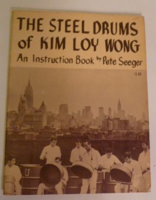 The Steel Drums Of Kim Loy Wong; An Instruction Book. Pete Seeger.