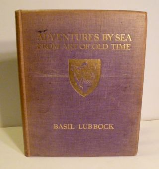Adventures By Sea From Art Of Old Time. Basil Lubbock
