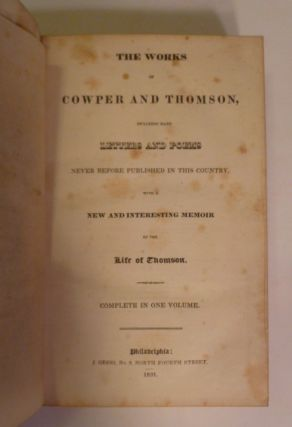 The Works Of Cowper And Thompson, Including Many Letters And Poems Never Before Published In This Country. With A New And Interesting Memoir Of The Life of Thomson. Complete In One Volume.