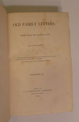 Old Family Letters : Copied From The Originals For Alexander Biddle. Series A. (2nd Vol.) Relating To The Yellow Fever. Series B.