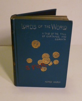 Lords Of The World. A Tale Of The Fall Of Carthage And Corinth. Alfred J. Rev Church