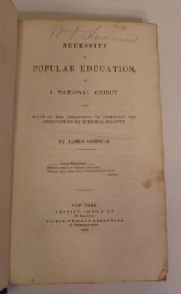 Necessity Of Popular Education, As A National Object; With Hints On The Treatment Of Criminals, And Observations On Homocidal Insanity.