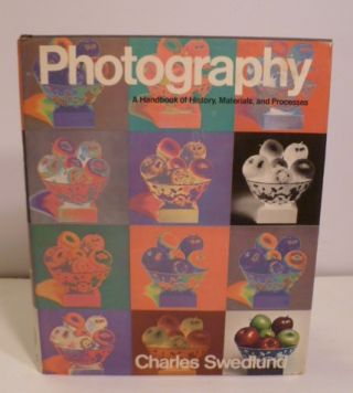 Photography- A Handbook Of History, Materials, And Processes. Charles Swedlund