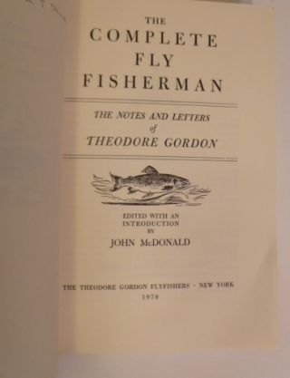 The Complete Fly Fisherman- The Notes And Letters Of Theodore Gordon