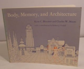 Body, Memory, and Architecture. Kent C. Bloomer, Charles W. Moore