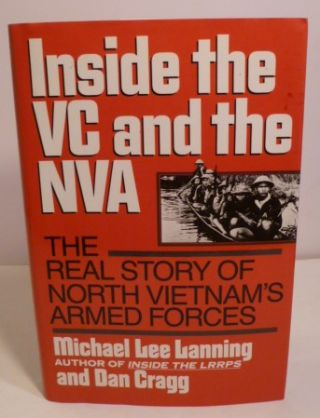 Inside the VC and the NVA: The Real Story of North Vietnam's Armed Forces. Michael Lee Lanning,...