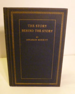 The Story Behind The Story. Abraham Merritt