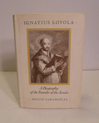 Ignatius Loyola; A Biography Of The Founder Of The Jesuits. Philip Caraman