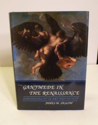Ganymede In The Renaissance; Homosexuality in Art and Society. James M. Saslow