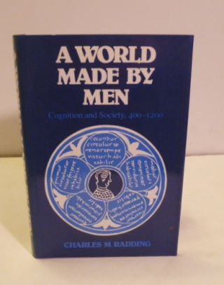 A World Made By Men; Cognition and Society, 400-1200. Charles M. Radding